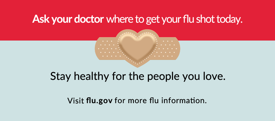 Stay healthy for the people you love. Visit flu.gov for more flu information.