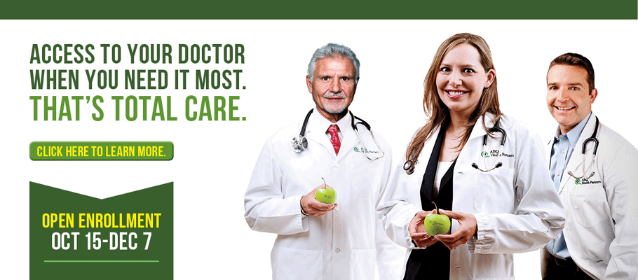 Access to your doctor when you need it most. That's Total Care. Click here to learn more. Open Enrollment Oct 15 - Dec 7.