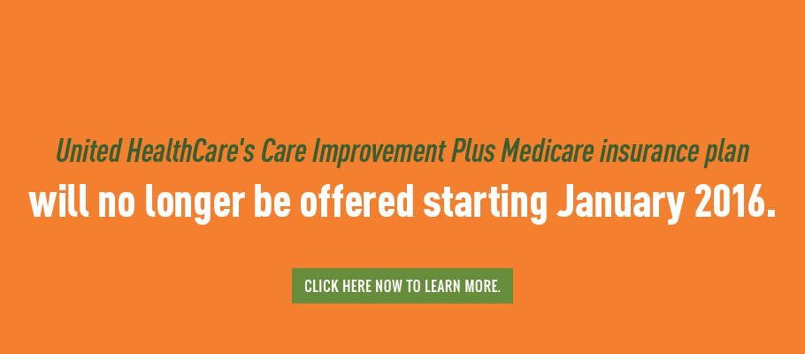 United HealthCare's Care Improvement Plus Medicare insurance plan will no longer be offered starting January 2016.