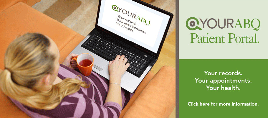 YourABQ - Patient Portal. Your records. Your appointments. Your health. Click here to find out more.